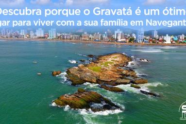Bons motivos para investir ou morar no Gravatá, em Navegantes